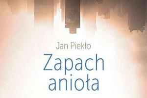 """Jan Piekło - """"Zapach anioła"""""""